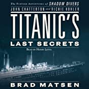 Titanic's Last Secrets: The Further Adventures of Shadow Divers John Chatterton and Richie Kohler | [John Chatterton, Richie Kohler, Brad Matsen]