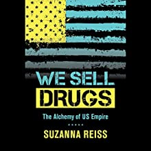 We Sell Drugs: The Alchemy of the U.S. Empire Audiobook by Suzanna Reiss Narrated by Karen White