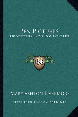 Pen Pictures: Or Sketches from Domestic Life