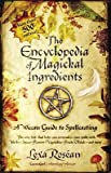 The Encyclopedia of Magickal Ingredients: A Wiccan Guide to Spellcasting   [ENCY OF MAGICKAL INGREDIENTS] [Paperback]