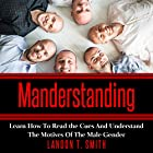 Manderstanding: Learn How to Read the Cues and Understand the Motives of the Male Gender Hörbuch von Landon T. Smith Gesprochen von: Jim D Johnston