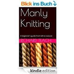 Manly Knitting - a beginner's guide from kill to couture (English Edition)