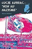Lucie Aubrac, non au nazisme