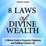 8 Laws of Divine Wealth: A Biblical Guide to Prosperity, Happiness, and a Fulfilling Christian Life | Joshua Allen,Josh Allen