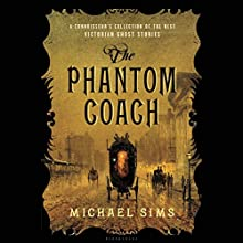 The Phantom Coach: A Connoisseur's Collection of the Best Victorian Ghost Stories Audiobook by Michael Sims Narrated by Matthew Waterson