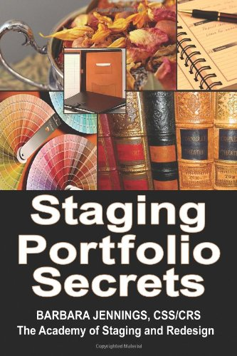Staging Portfolio Secrets: Learn How to Create a Powerful Home Staging Portfolio to Showcase Your Talents and Get Clients to Hire You OR Secrets to Getting Prospects to Instantly Trust You