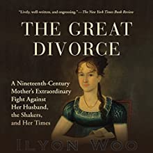 The Great Divorce: A Nineteenth-Century Mother's Extraordinary Fight Against Her Husband, the Shakers, and Her Times (       UNABRIDGED) by Ilyon Woo Narrated by Suzanne Toren