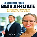 Finding the Best Affiliate: A Helpful Guide on Getting the Best Affiliate for Your Business Audiobook by Marc Hines Narrated by Laurie Allen