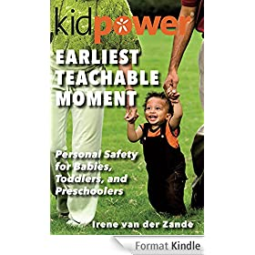 Earliest Teachable Moment: Personal Safety for Babies, Toddlers, and Preschoolers (English Edition)