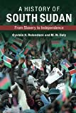 img - for A History of South Sudan: From Slavery to Independence book / textbook / text book