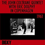 The John Coltrane Quintet with Eric Dolphy in Copenhagen, 1961 (Doxy Collection Remastered, Live)