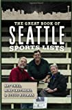 Image of The Great Book of Seattle Sports Lists (Great Book of Sports Lists)