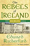 Edward Rutherfurd The Rebels of Ireland: The Dublin Saga