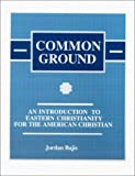Common Ground: An Introduction to Eastern Christianity for the American Christian (0937032816) by Jordan Bajis