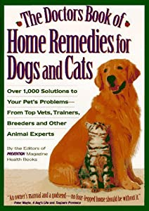 The Doctors Book Of Home Remedies For Dogs And Cats Over 1000 Solutions To Your Pets Problems-from Top Vets Trainers Breeders And Other Animal Experts from Rodale Pr