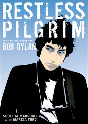 Restless Pilgrim: The Spiritual Journey of Bob Dylan