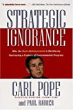 Strategic Ignorance: Why the Bush Administration Is Recklessly Destroying a Century of Environmental Progress