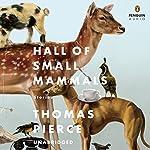 Hall of Small Mammals: Stories | Thomas Pierce