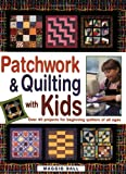 Patchwork and Quilting with Kids Maggie Ball