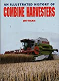 img - for An Illustrated History of Combine Harvesters (Illustrated History) by Jim Wilkie (2001-10-31) book / textbook / text book