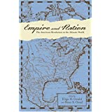 Empire and Nation: The American Revolution in the Atlantic World (Anglo-America in the Transatlantic World) ~ Eliga H. Gould