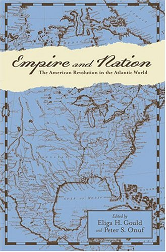 Empire and Nation: The American Revolution in the Atlantic World (Anglo-America in the Transatlantic World)