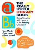 The Really Useful Literacy Book: Being Creative with Literacy in the Primary Classroom (041532050X) by Martin, Tony