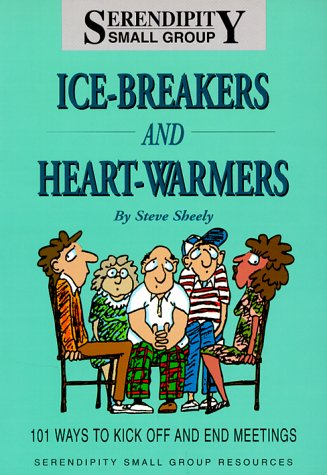 Ice-Breakers and Heart-Warmers: 101 Ways to Kick Off and End Meetings