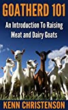 Goatherd 101 - An Introduction To Raising Meat and Dairy Goats (Self Sustained Living)