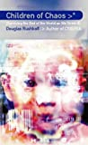 Children of Chaos: Surviving the End of the World as We Know It (000255626X) by Rushkoff, Douglas