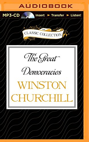 The Great Democracies: A History of the English Speaking Peoples, Volume IV (The Classic Collection)