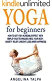 Yoga For Beginners: How To Get  For  Incredible Effect  With  Simple Yoga Techniques  (Heal Your Body , Anxiety Relief & Weight Loss, Inner Happiness) ... yoga books, yoga poses, yoga in kindle)