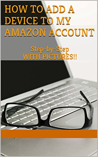 How to Add a Device to My Amazon: How Do I Add a Device to My Kindle Account (Amazon Kindle My Account compare prices)