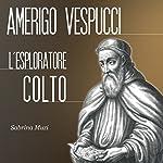 Amerigo Vespucci: L'esploratore colto | Sabrina Muzi