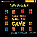 Paintings from the Cave: Three Novellas Audiobook by Gary Paulsen Narrated by Kevin R. Free, Sarah Grace, Nick Podehl, Jim Bond