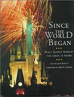 SINCE THE WORLD BEGAN: WALT DISNEY WORLD: THE FIRST 25 YEARS