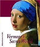 Vermeer's Secret World: Adventures in Art (Adventures in Art (Prestel))