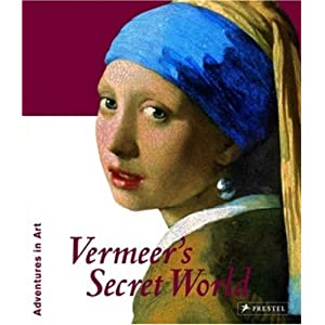 Vermeer's Secret World (Adventures in Art (Prestel))