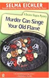 Murder Can Singe Your Old Flame (Desiree Shapiro Mystery) (0451192184) by Eichler, Selma