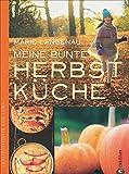 Herbstküche: Lieblingsrezepte vom Land. Das Kochbuch mit den besten saisonalen Rezepten aus der Landküche für den Herbst; 75 Herbstrezepte von der Kürbissuppe bis zum Auflauf