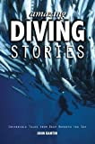Amazing Diving Stories - Incredible Tales from Deep Beneath the Sea