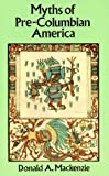 Myths of Pre-Columbian America (0486293793) by Mackenzie, Donald A.