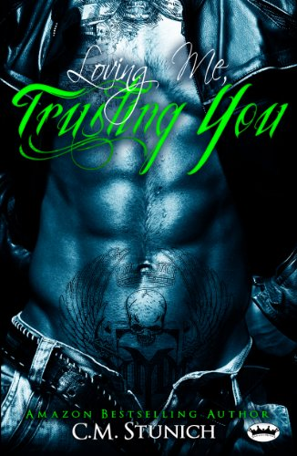Loving Me, Trusting You (A New Adult Biker Erotic Romance) by C.M. Stunich