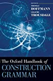 The Oxford Handbook of Construction Grammar (Oxford Handbooks in Linguistics)