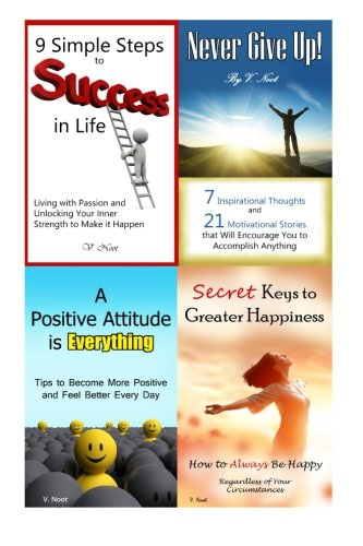 9 Simple Steps to Success in Life: Motivational Kindle Ebooks Collection of Achieving Success, Secrets to Happiness, A Positive Attitude, and Never Give Up