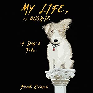 My Life, by Rushie: A Dog's Tale Audiobook