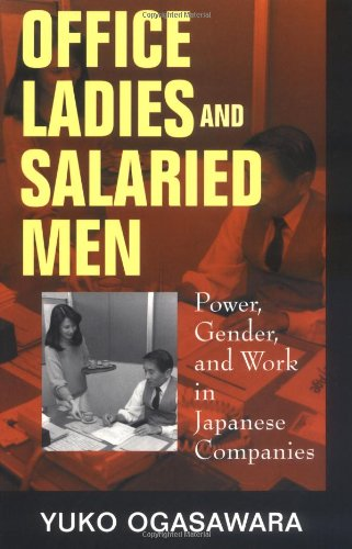Office Ladies and Salaried Men: Power, Gender, and Work in Japanese...