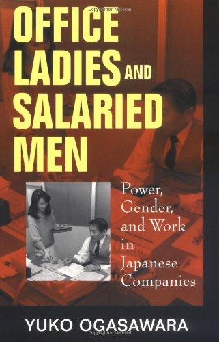 Office Ladies & Salaried Men: Power Gender Work in Japan: Power, Gender and Work in Japanese Companies