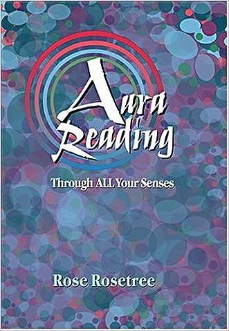 Aura Reading Through All Your Senses: Celestial Perception Made Practical (Energy READING Skills for the Age of Awakening)