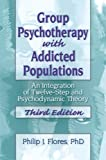 Group Psychotherapy with Addicted Populations: An Integration of Twelve-step and Psychodynamic Theory Third Edition